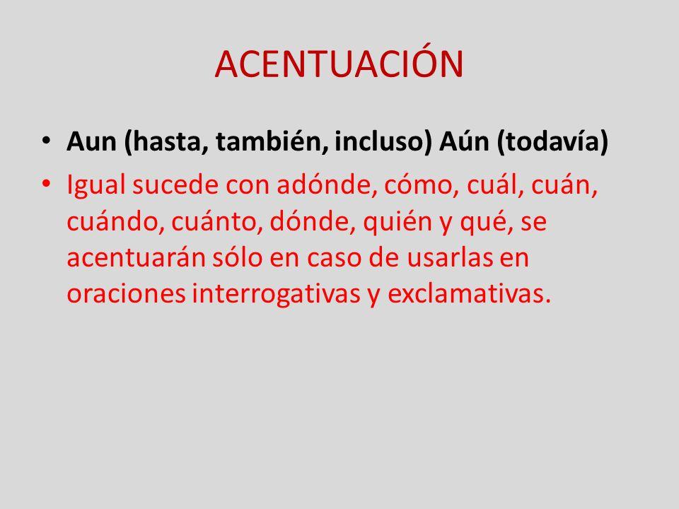 ACENTUACIÓN Aun (hasta, también, incluso) Aún (todavía)