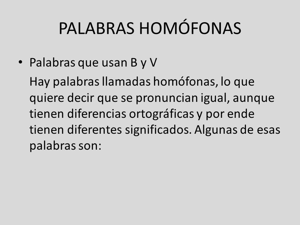 PALABRAS HOMÓFONAS Palabras que usan B y V