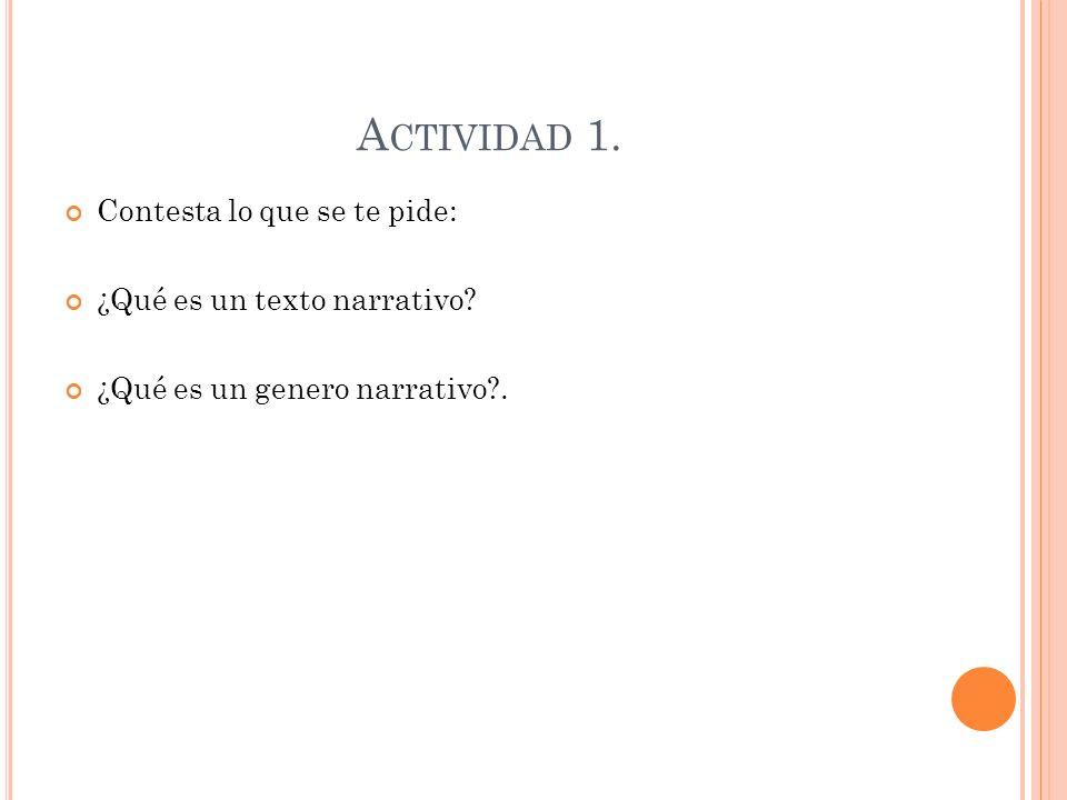 Actividad 1. Contesta lo que se te pide: ¿Qué es un texto narrativo