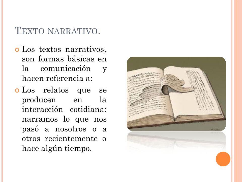 Texto narrativo. Los textos narrativos, son formas básicas en la comunicación y hacen referencia a: