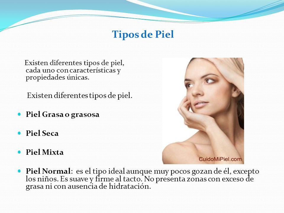 Tipos de Piel Existen diferentes tipos de piel. Piel Grasa o grasosa