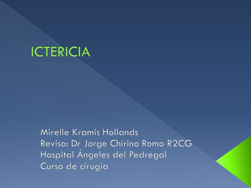 ICTERICIA Mirelle Kramis Hollands Reviso: Dr Jorge Chirino Romo R2CG