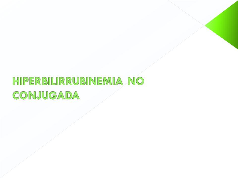 HIPERBILIRRUBINEMIA NO CONJUGADA