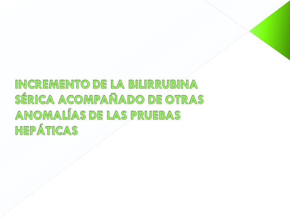 INCREMENTO DE LA BILIRRUBINA SÉRICA ACOMPAÑADO DE OTRAS ANOMALÍAS DE LAS PRUEBAS HEPÁTICAS