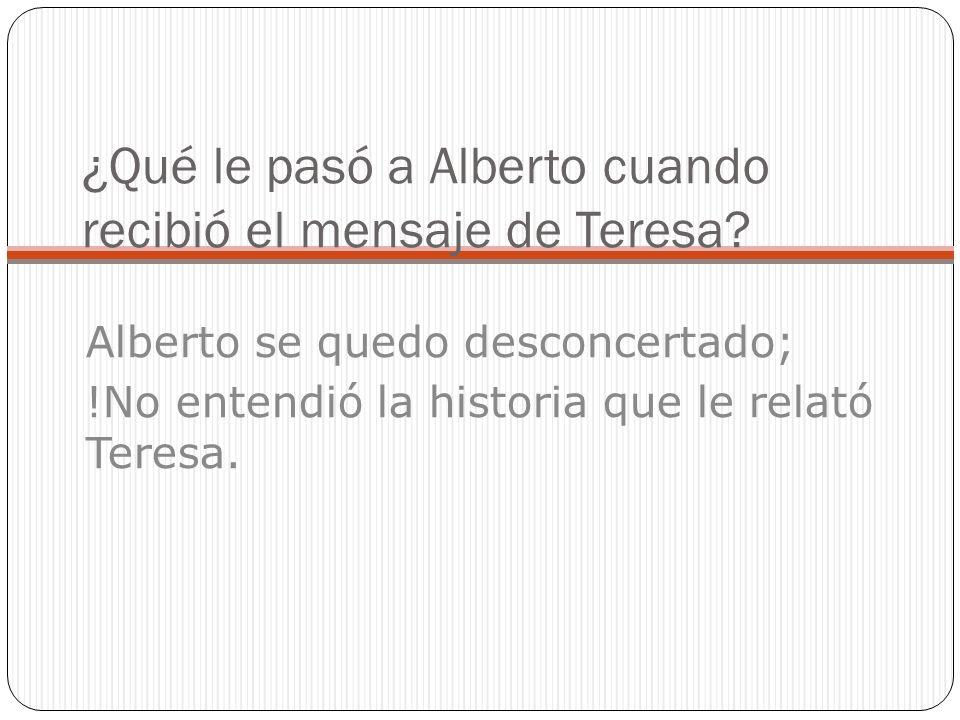 ¿Qué le pasó a Alberto cuando recibió el mensaje de Teresa