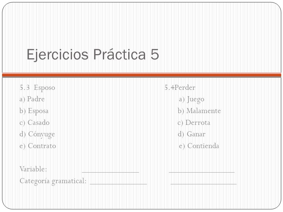 Ejercicios Práctica 5 5.3 Esposo 5.4Perder a) Padre a) Juego