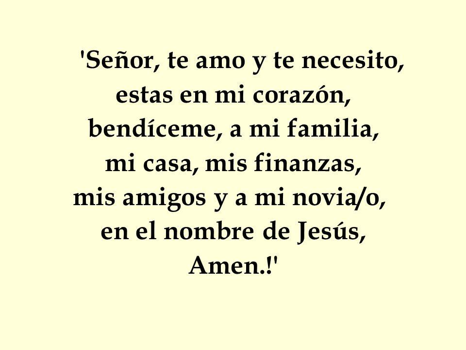 Señor, te amo y te necesito, mis amigos y a mi novia/o,