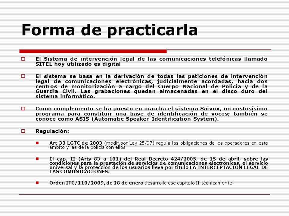 Forma de practicarla El Sistema de intervención legal de las comunicaciones telefónicas llamado SITEL hoy utilizado es digital.