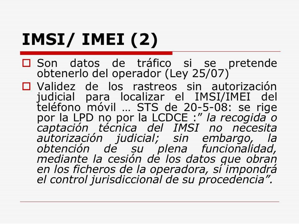 IMSI/ IMEI (2) Son datos de tráfico si se pretende obtenerlo del operador (Ley 25/07)