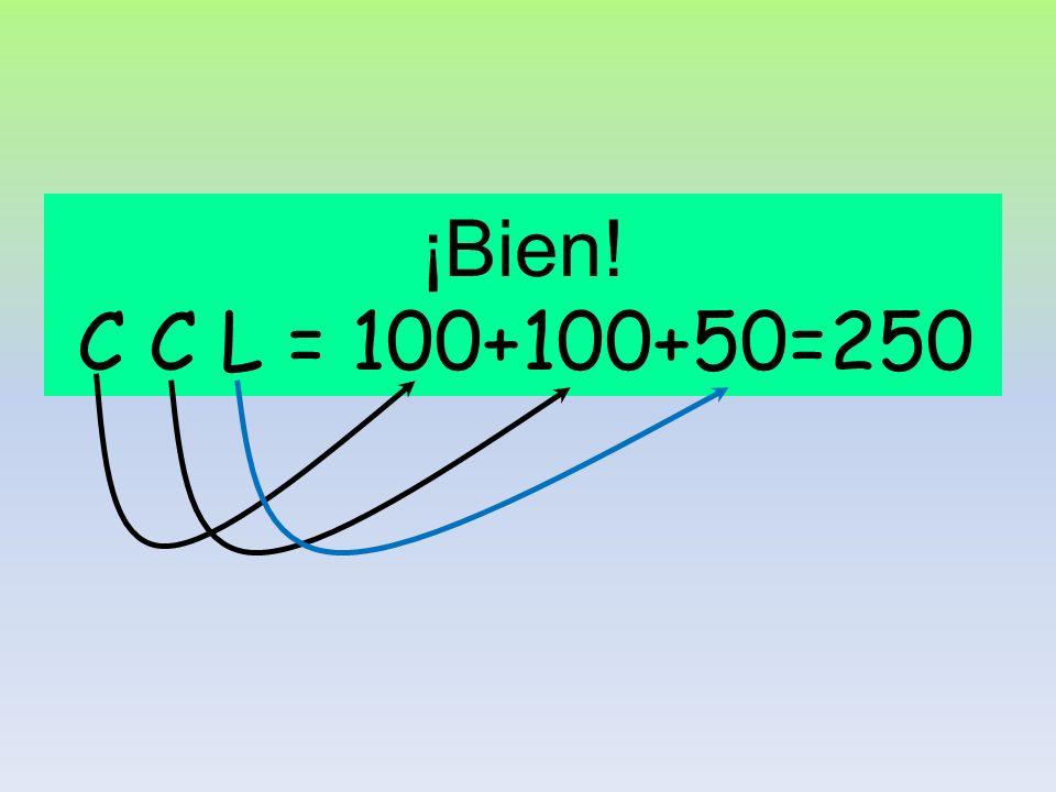 ¡Bien! C C L = 100+100+50=250