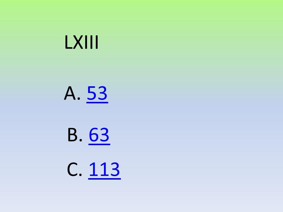 LXIII A. 53 B. 63 C. 113