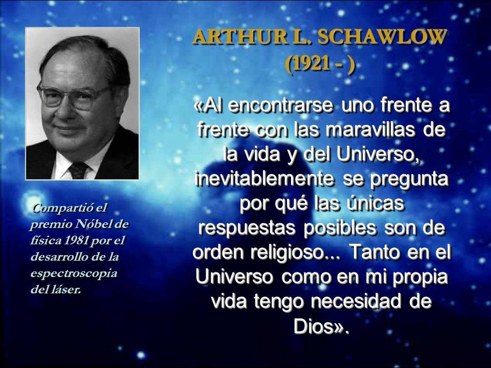 ARTHUR L. SCHAWLOW (1921 - ) Compartió el premio Nóbel de física 1981 por el desarrollo de la espectroscopia del láser.