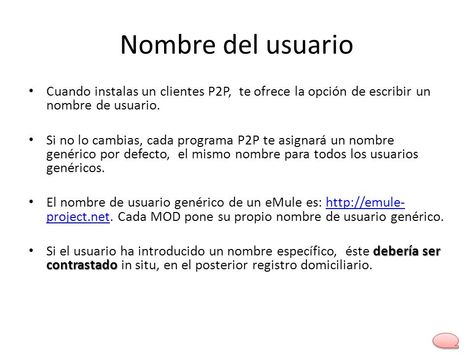 Nombre del usuario Cuando instalas un clientes P2P, te ofrece la opción de escribir un nombre de usuario.