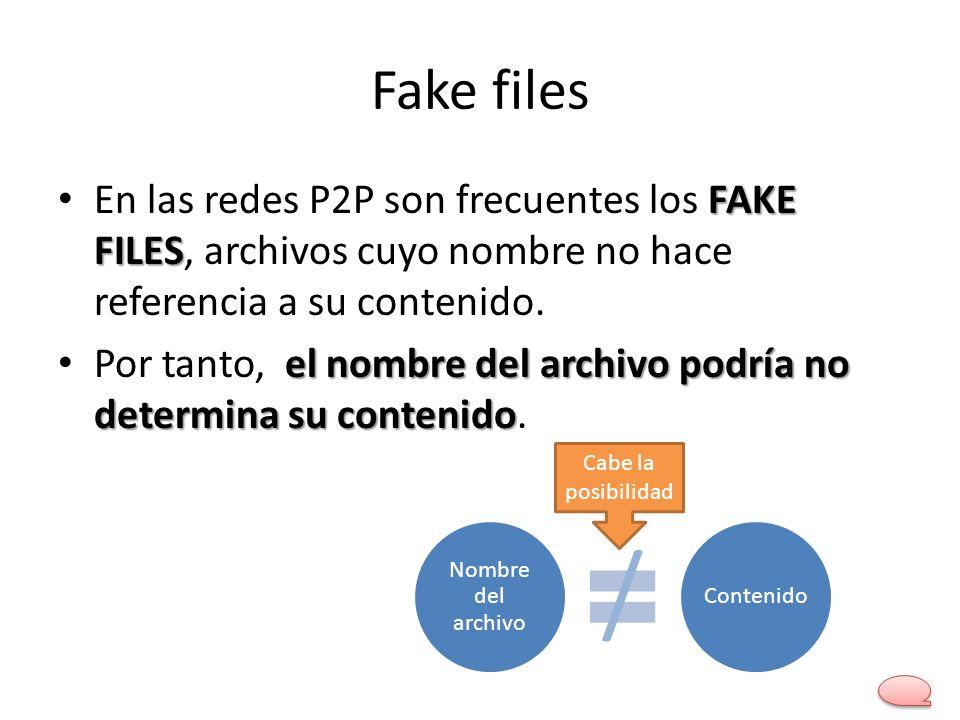 Fake files En las redes P2P son frecuentes los FAKE FILES, archivos cuyo nombre no hace referencia a su contenido.