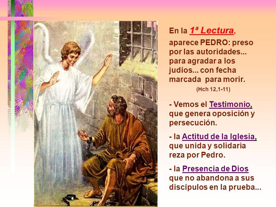 En la 1ª Lectura, aparece PEDRO: preso por las autoridades... para agradar a los judíos... con fecha marcada para morir.
