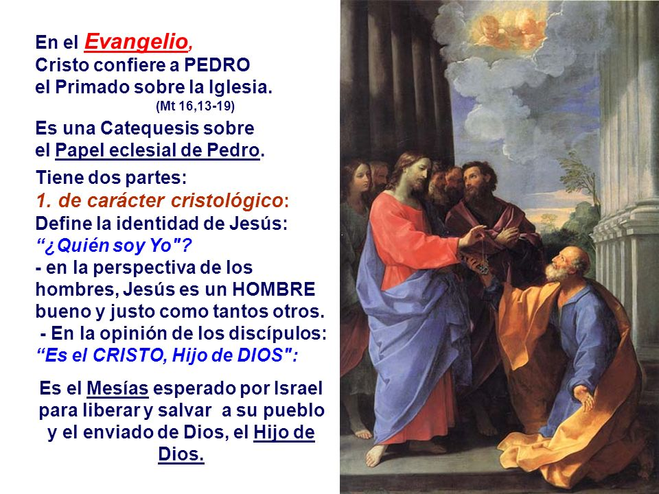 En el Evangelio, Cristo confiere a PEDRO el Primado sobre la Iglesia.