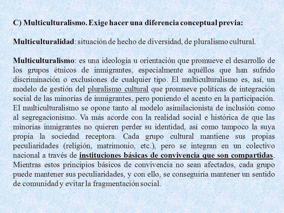C) Multiculturalismo. Exige hacer una diferencia conceptual previa: