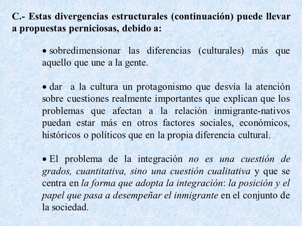 C.- Estas divergencias estructurales (continuación) puede llevar a propuestas perniciosas, debido a: