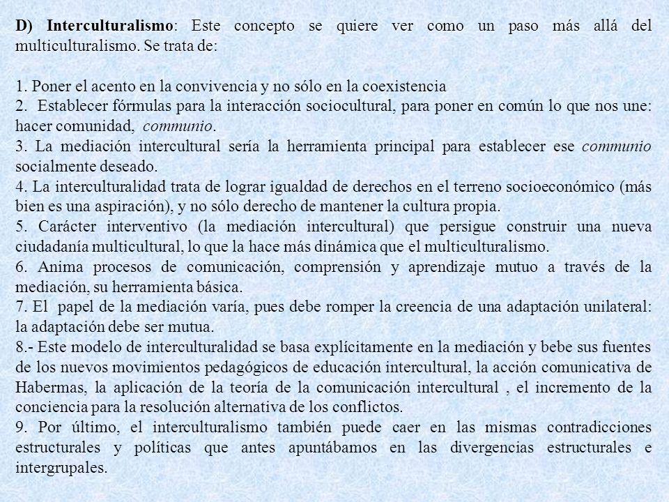 D) Interculturalismo: Este concepto se quiere ver como un paso más allá del multiculturalismo. Se trata de: