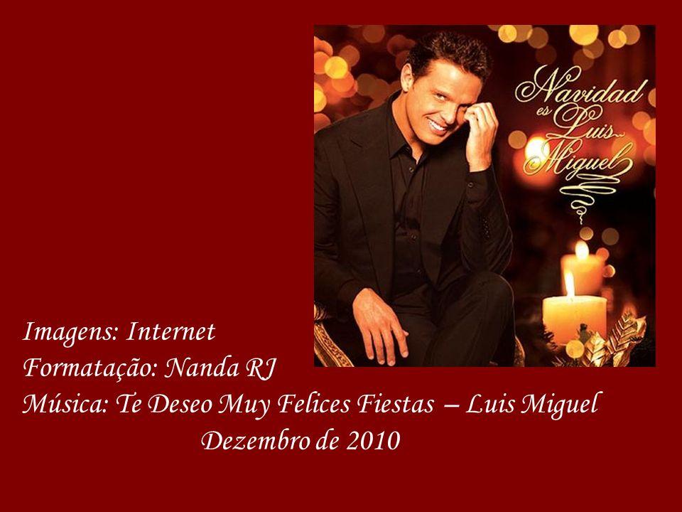 Imagens: Internet Formatação: Nanda RJ. Música: Te Deseo Muy Felices Fiestas – Luis Miguel.