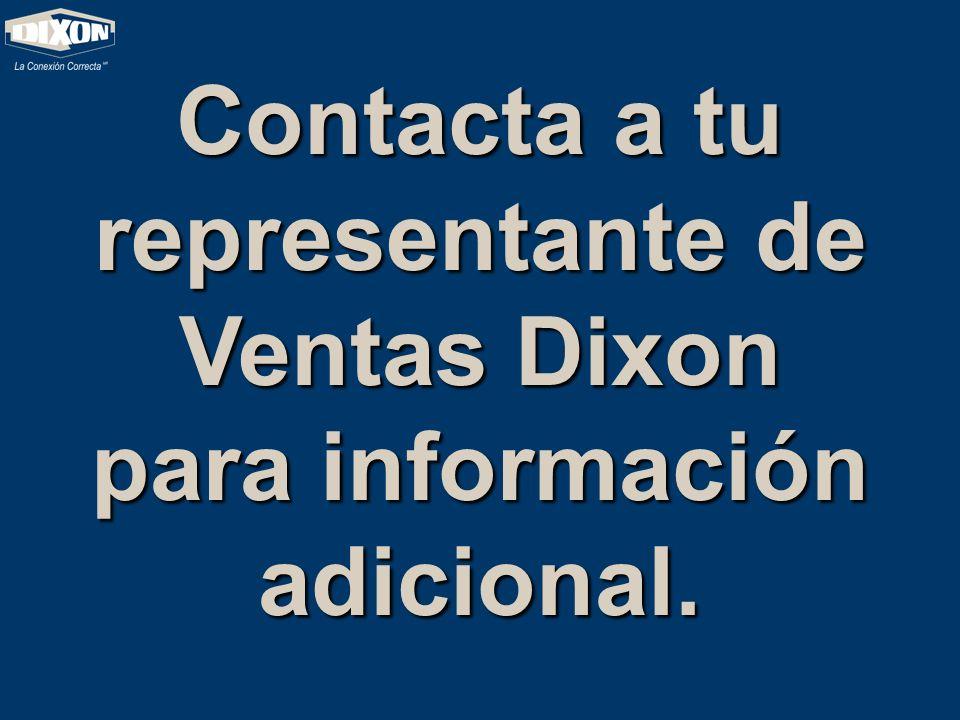 Contacta a tu representante de Ventas Dixon para información adicional.