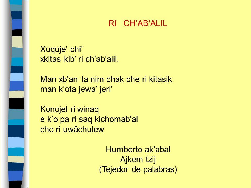 RI CH'AB'ALIL Xuquje' chi' xkitas kib' ri ch'ab'alil. Man xb'an ta nim chak che ri kitasik. man k'ota jewa' jeri'