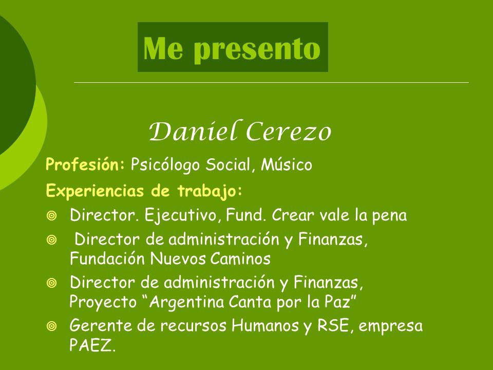 Me presento Daniel Cerezo Profesión: Psicólogo Social, Músico