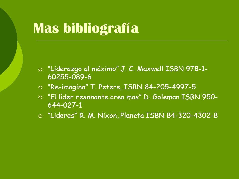Mas bibliografía Liderazgo al máximo J. C. Maxwell ISBN 978-1-60255-089-6. Re-imagina T. Peters, ISBN 84-205-4997-5.