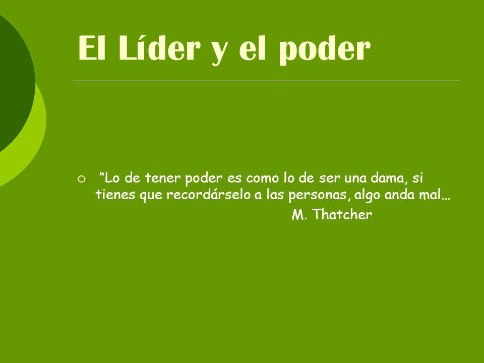 El Líder y el poder Lo de tener poder es como lo de ser una dama, si tienes que recordárselo a las personas, algo anda mal…