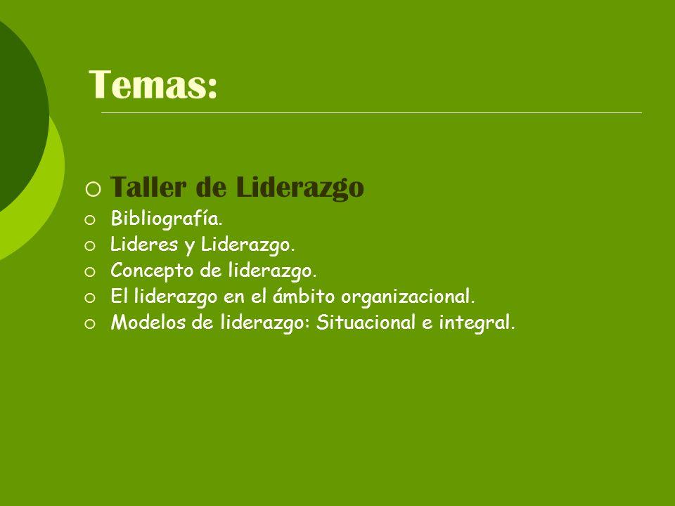 Temas: Taller de Liderazgo Bibliografía. Lideres y Liderazgo.