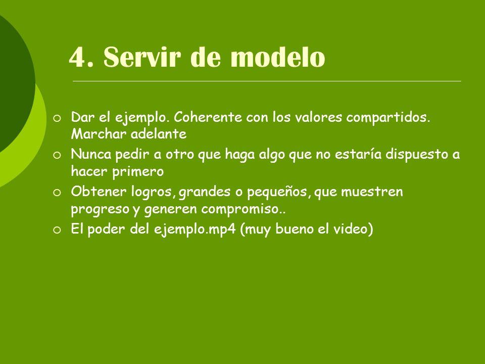 4. Servir de modelo Dar el ejemplo. Coherente con los valores compartidos. Marchar adelante.