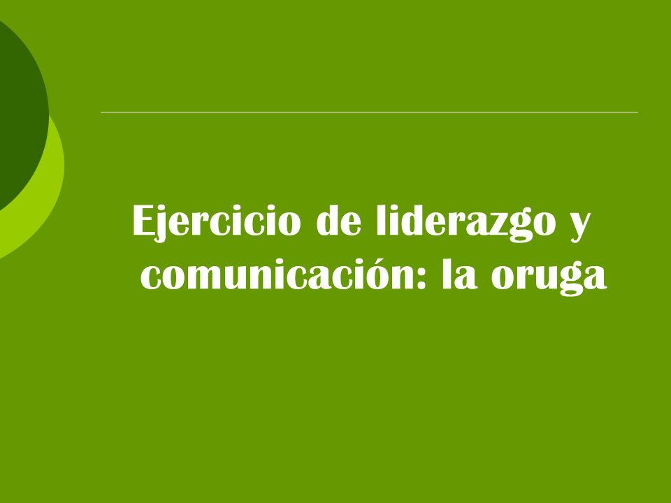 Ejercicio de liderazgo y comunicación: la oruga