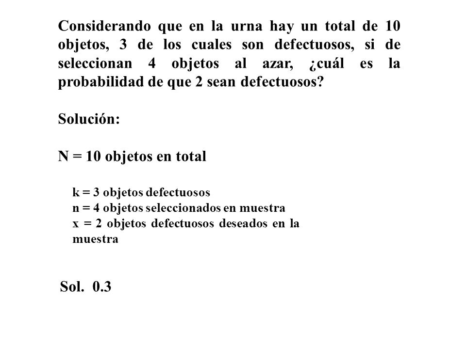 Considerando que en la urna hay un total de 10 objetos, 3 de los cuales son defectuosos, si de seleccionan 4 objetos al azar, ¿cuál es la probabilidad de que 2 sean defectuosos