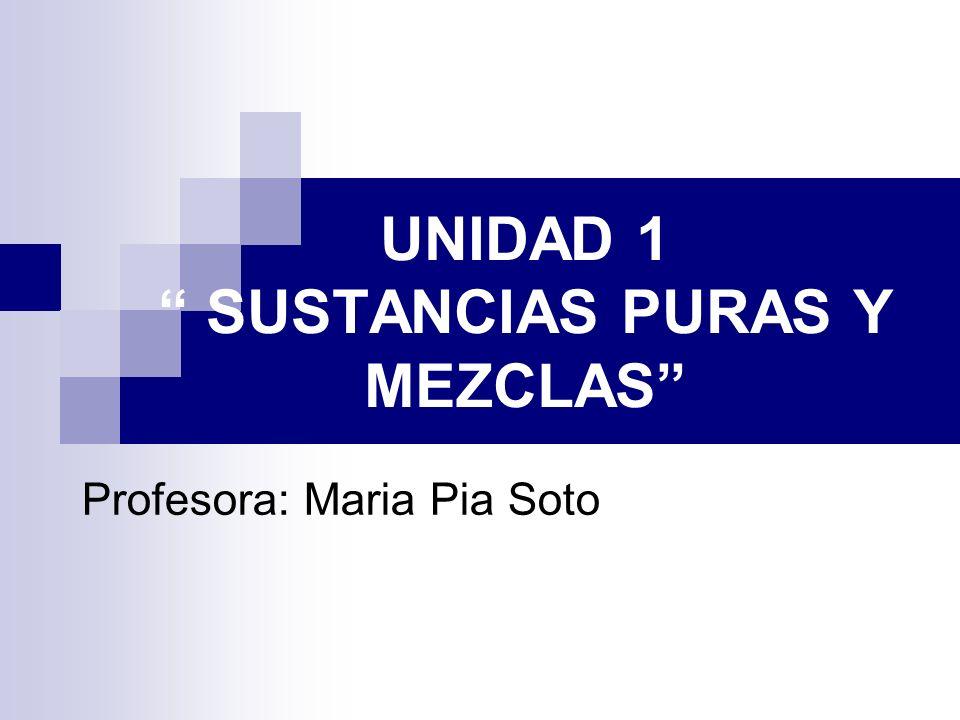 UNIDAD 1 SUSTANCIAS PURAS Y MEZCLAS
