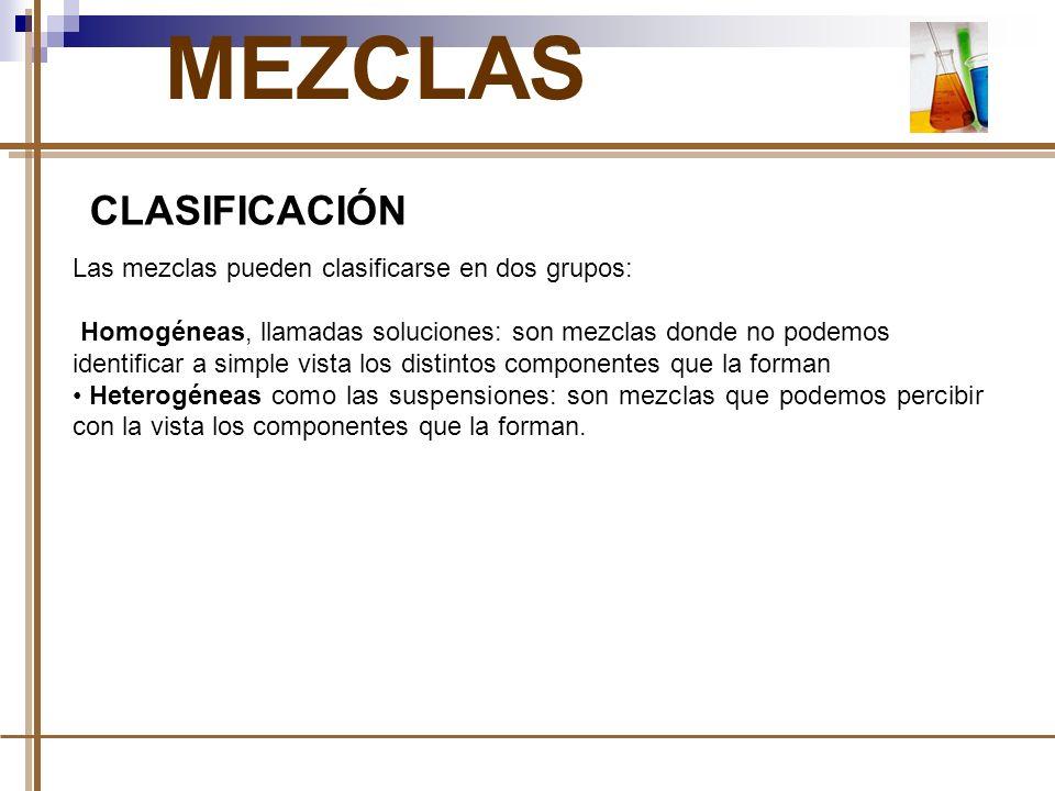 MEZCLAS CLASIFICACIÓN Las mezclas pueden clasificarse en dos grupos: