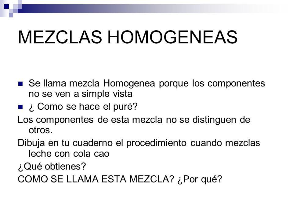 MEZCLAS HOMOGENEAS Se llama mezcla Homogenea porque los componentes no se ven a simple vista. ¿ Como se hace el puré