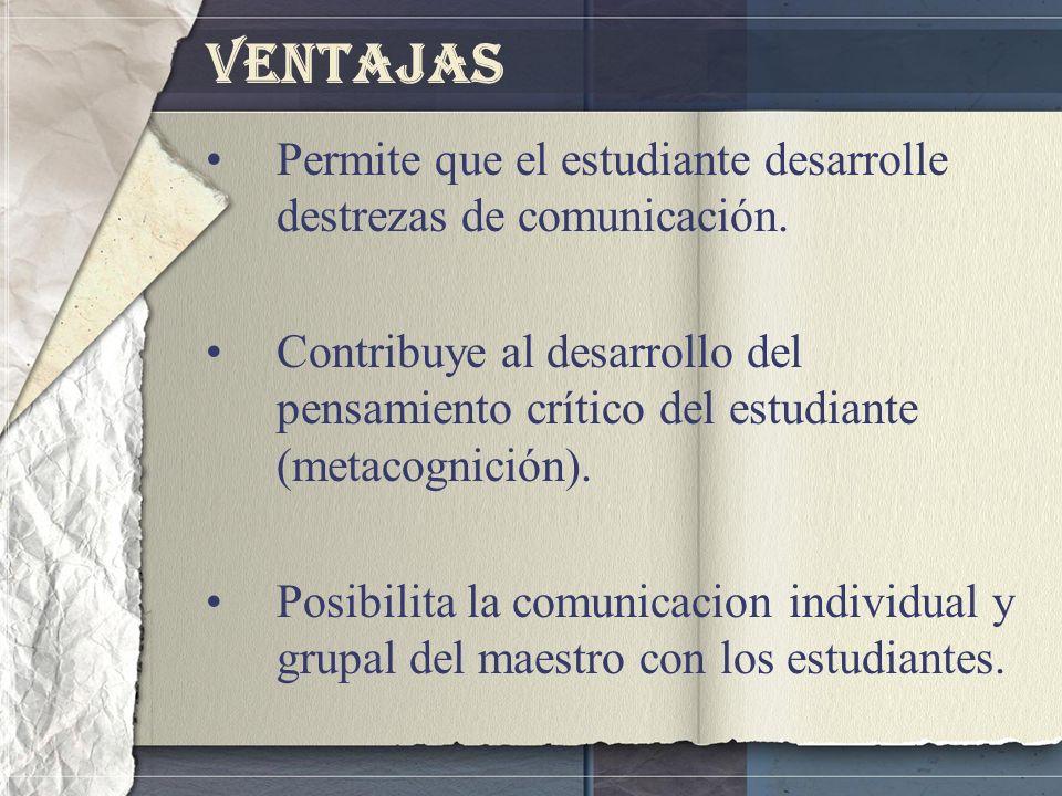 Ventajas Permite que el estudiante desarrolle destrezas de comunicación.