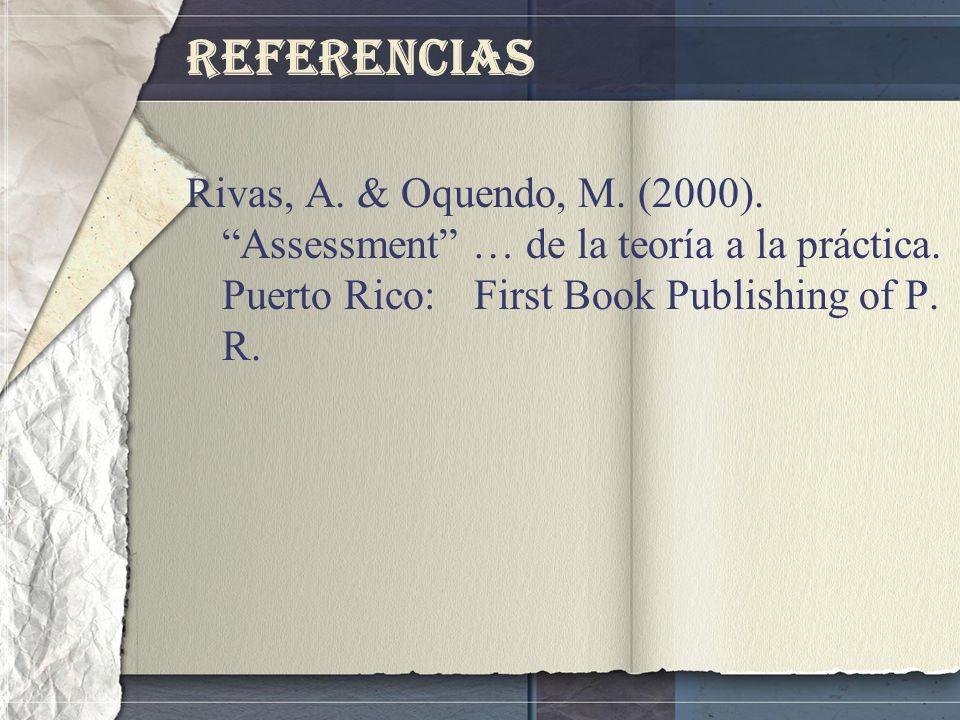 Referencias Rivas, A. & Oquendo, M. (2000). Assessment … de la teoría a la práctica.