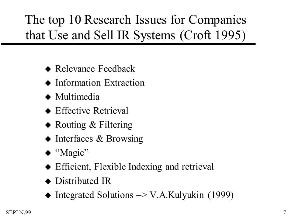 The top 10 Research Issues for Companies that Use and Sell IR Systems (Croft 1995)
