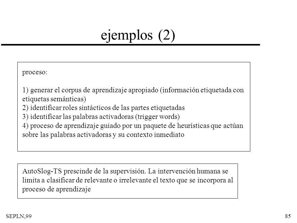 ejemplos (2) proceso: 1) generar el corpus de aprendizaje apropiado (información etiquetada con. etiquetas semánticas)
