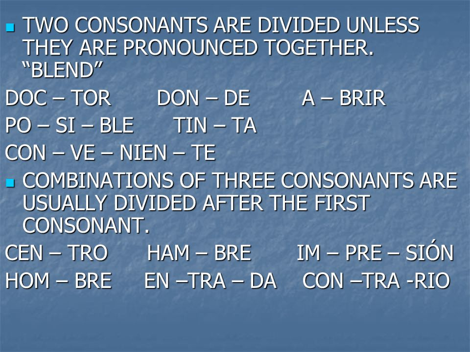 TWO CONSONANTS ARE DIVIDED UNLESS THEY ARE PRONOUNCED TOGETHER. BLEND
