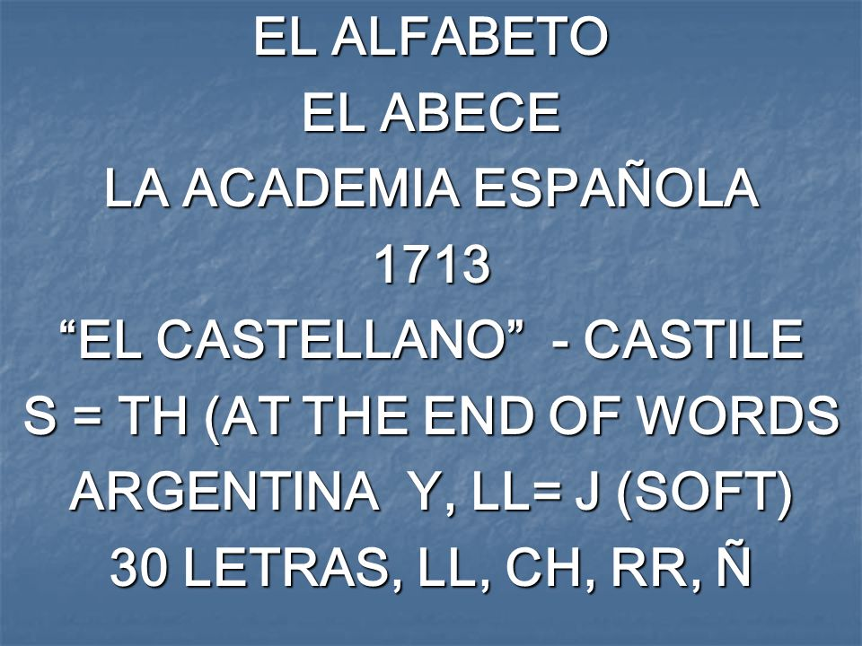 EL CASTELLANO - CASTILE S = TH (AT THE END OF WORDS