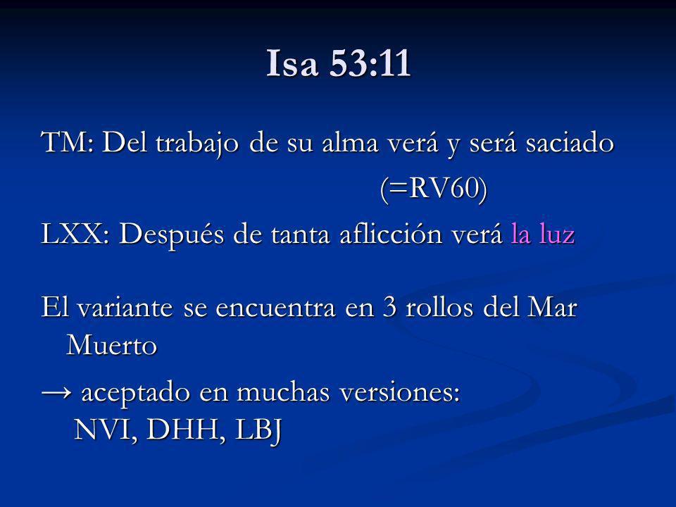 Isa 53:11 TM: Del trabajo de su alma verá y será saciado (=RV60)