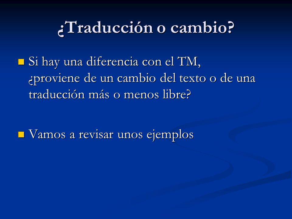 ¿Traducción o cambio Si hay una diferencia con el TM, ¿proviene de un cambio del texto o de una traducción más o menos libre