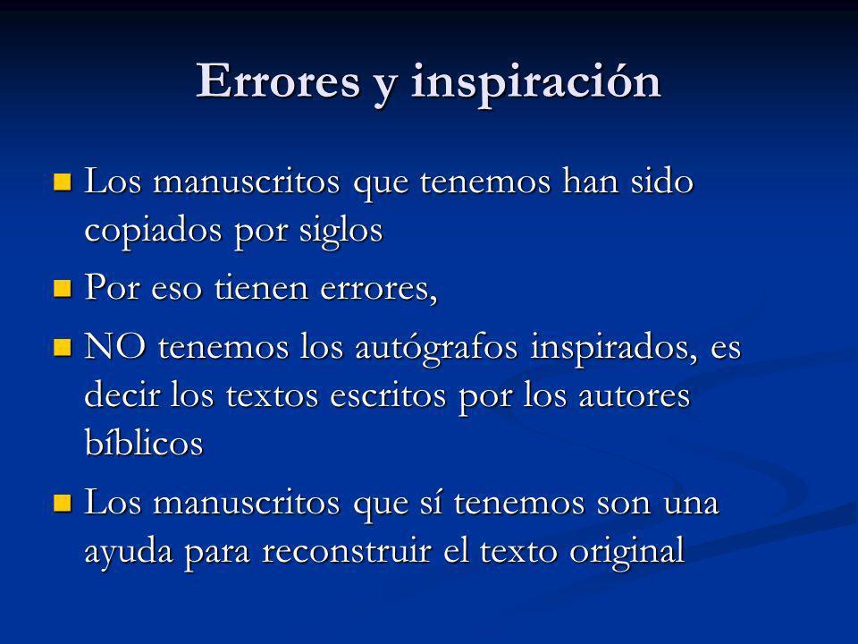 Errores y inspiración Los manuscritos que tenemos han sido copiados por siglos. Por eso tienen errores,