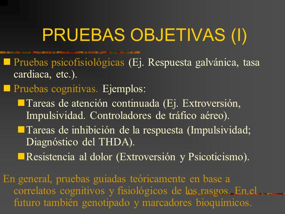 PRUEBAS OBJETIVAS (I) Pruebas psicofisiológicas (Ej. Respuesta galvánica, tasa cardiaca, etc.). Pruebas cognitivas. Ejemplos:
