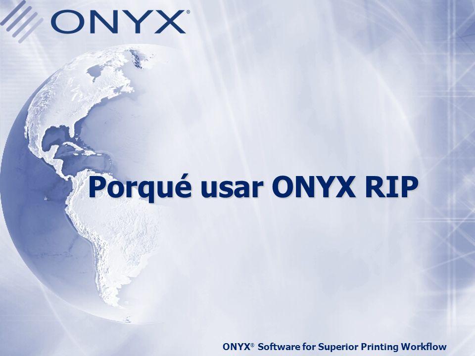 Porqué usar ONYX RIP ONYX® Software for Superior Printing Workflow