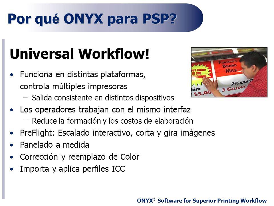 Por qué ONYX para PSP Universal Workflow!