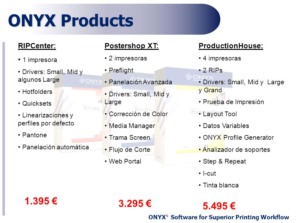 ONYX Products 1.395 € 3.295 € 5.495 € RIPCenter: 1 impresora
