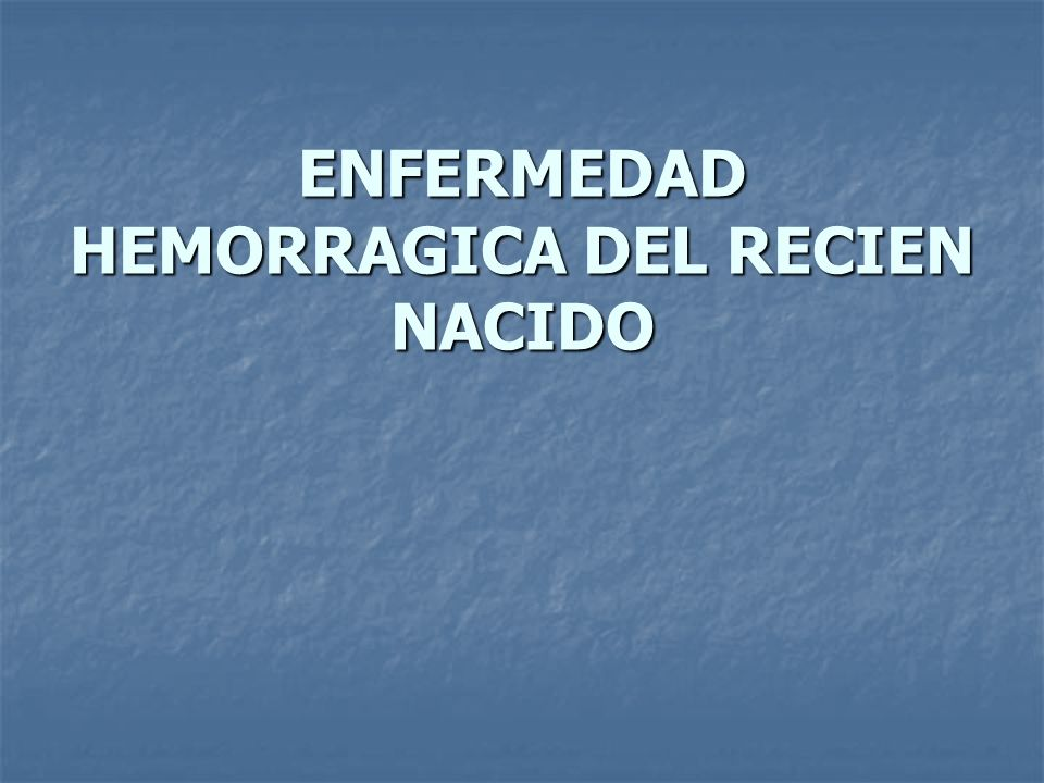 ENFERMEDAD HEMORRAGICA DEL RECIEN NACIDO